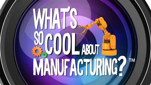 What's So Cool About Manufacturing? Video Contest